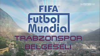 FİFA Futbol Mundial Trabzonspor Belgeseli